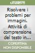 Risolvere i problemi per immagini. Con CD-ROM libro