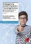 Sviluppare la concentrazione e l'autoregolazione (2) libro