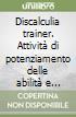 Discalculia trainer. Attività di potenziamento delle abilità e recupero delle difficoltà di calcolo. Kit. Con CD-ROM libro