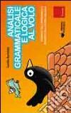 Analisi grammaticale e logica al volo. Strumenti per l'apprendimento intuitivo con il metodo analogico libro