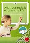 Analisi grammaticale e logica con la LIM. Strumenti e attività per l'apprendimento intuitivo con il metodo analogico. CD-ROM. Con libro libro