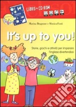 It's up to you! Storie, giochi e attività per imparare l'inglese divertendosi. Con CD-Audio e CD-ROM libro di Brugnone Marina - Fonti Monica