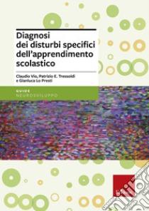 Diagnosi dei disturbi specifici dell'apprendimento scolastico libro di Vio Claudio - Tressoldi Patrizio E. - Lo Presti Gianluca