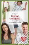 Genitori competenti. Educare i figli con responsabilità ed equilibrio libro
