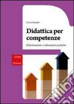 Didattica per competenze. Orientamenti e indicazioni pratiche