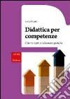 Didattica per competenze. Orientamenti e indicazioni pratiche libro