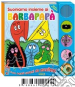 Suoniamo insieme ai Barbapapà libro