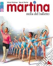 Martina. Stella del balletto libro di Delahaye Gilbert - Marlier Marcel