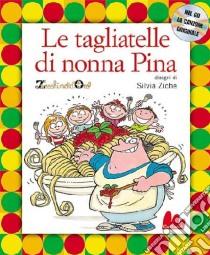 Le tagliatelle di nonna Pina. Con CD Audio libro di Ziche Silvia