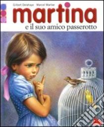 Martina e il suo amico passerotto. Con gadget libro di Delahaye Gilbert - Marlier Marcel