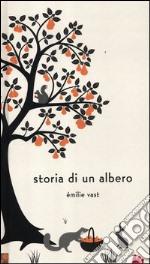 Storia di un albero. Ediz. illustrata libro