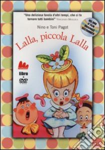 Lalla, piccola Lalla. Con DVD libro di Pagot Nino - Pagot Toni