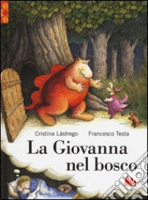 La Giovanna nel bosco libro di Lastrego Cristina - Testa Francesco