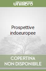 Prospettive indoeuropee libro di Locchi Giorgio
