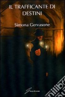 Il trafficante di destini libro di Gervasone Simona