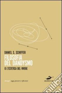 Filosofia del dandysmo libro di Schiffer Daniel S.