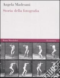 Storia della fotografia libro di Madesani Angela