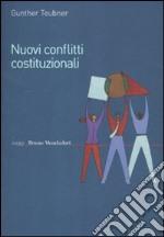 Nuovi conflitti costituzionali. Norme fondamentali dei regimi transnazionali libro