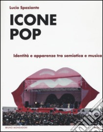 Icone pop. Identità e apparenze tra semiotica e musica libro di Spaziante Lucio