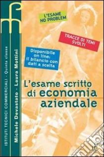 L'esame scritto di economia aziendale. Per le Scuole superiori libro di Devastato Michele - Mottini Laura