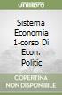SISTEMA ECONOMIA 1-CORSO DI ECON. POLITIC libro