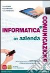 INFORMATICA E COMUNICAZIONE IN AZIENDA libro