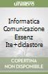 INFORMATICA COMUNICAZIONE ESSENZ ITE+DIDASTORE libro