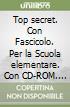 Top secret. Con Fascicolo. Per la Scuola elementare. Con CD-ROM. Con e-book. Con espansione online libro