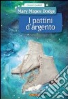 Pattini d'argento libro di Dodge Mary M.