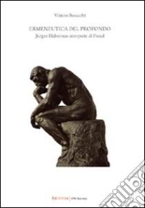 Ermeneutica del profondo. Jürgen Habermas interprete di Freud libro di Busacchi Vinicio