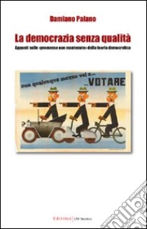La democrazia senza qualità. Appunti sulle «promesse non mantenute» della teoria democratica libro di Palano Damiano