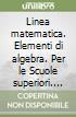 Linea matematica. Elementi di algebra. Per le Scuole superiori. Con espansione online libro