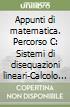 Appunti di matematica. Percorso C: Sistemi di disequazioni lineari-Calcolo in R. Per le Scuole superiori. Con espansione online libro