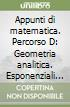 Appunti di matematica. Percorso D: Geometria analitica. Esponenziali e logaritmi. Per le Scuole superiori. Con espansione online libro