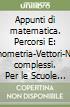 Appunti di matematica. Percorsi E: Trigonometria-Vettori-Numeri complessi. Per le Scuole superiori. Con espansione online libro