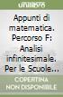 Appunti di matematica. Percorso F: Analisi infinitesimale. Per le Scuole superiori. Con espansione online libro