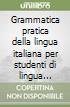 Grammatica pratica della lingua italiana per studenti di lingua cinese libro