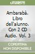 Ambarabà. Libro dello studente. Con 2 CD Audio (3) libro