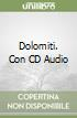 Dolomiti. Con CD Audio libro