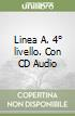 Linea A. Con CD Audio. 4� livello