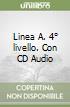 Linea A. Con CD Audio. 4� livello