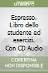 Espresso. Libro dello studente ed esercizi. Con CD Audio libro