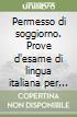 Permesso di soggiorno. Prove d'esame di lingua italiana per soggiornanti di lungo periodo. Con CD Audio libro