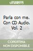 Parla con me. Con CD Audio. Vol. 2 libro