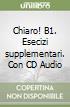 Chiaro! B1. Esecizi supplementari. Con CD Audio libro