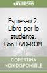 Espresso 2. Libro per lo studente. Con DVD-ROM libro