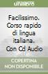 Facilissimo. Corso rapido di lingua italiana. Con Cd Audio
