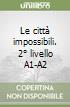 Le città impossibili. 2° livello A1-A2 libro