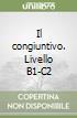 Il congiuntivo. Livello B1-C2 libro