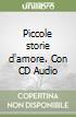 Piccole storie d'amore. Con CD Audio libro